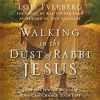 Walking in the Dust of Rabbi Jesus     How the Jewish Words of Jesus Can Change Your Life              By:                                                                                                                                 Lois Tverberg                               Narrated by:                                                                                                                                 Pam Ward                      Length: 7 hrs and 12 mins     5 ratings     Overall 5.0
