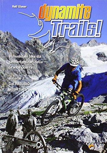 Dynamite Trails 02: Vom Ortler zum Pasubio. Italienische Ausgabe: Mit dem Mountainbike auf den Militärwegen des Ersten Weltkrieges