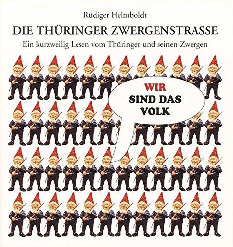 Die Thüringer Zwergenstraße: Ein kurzweilig Lesen vom Thüringer und seinen Zwergen