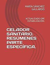 CELADOR SANITARIO. RESÚMENES DE LA PARTE ESPECÍFICA.: ACTUALIZADO SEGÚN TEMARIO ÚLTIMA OPE ESTABILIZACIÓN.