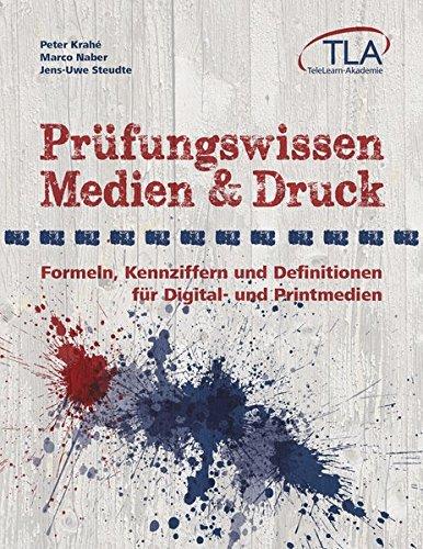 Prüfungswissen Medien & Druck: Formeln, Kenziffern und Definitionen für Digital- und Printmedien: Formeln, Kennziffern und Definitionen für Digital- und Printmedien