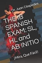 THE IB SPANISH EXAM: SL, HL and AB INITIO: ¡Mira, Que Fácil!