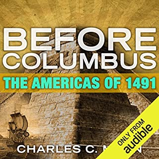 Before Columbus     The Americas of 1491              By:                                                                                                                                 Charles C. Mann                               Narrated by:                                                                                                                                 Stephen McLaughlin                      Length: 3 hrs and 45 mins     12 ratings     Overall 4.1