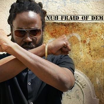 Nuh Fraid of Dem