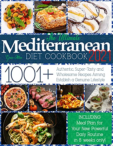 Mediterranean Diet Cookbook 2021-2022: 1001+ Authentic, Super-Tasty and Wholesome Recipes Aiming...