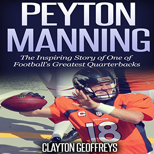 Peyton Manning: The Inspiring Story of One of Football's Greatest Quarterbacks audiobook cover art