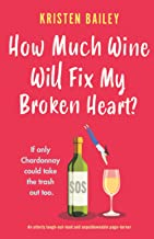How Much Wine Will Fix My Broken Heart?: An utterly laugh-out-loud and unputdownable page-turner