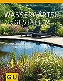 Wassergärten gestalten: Gestaltungsideen für jeden Standort (GU Ratgeber Gartengestaltung)
