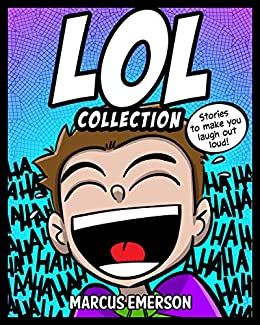 LOL Collection: Stories to Make You Laugh-Out-Loud: From the Creator of Diary of a 6th Grade Ninja by [Marcus Emerson, Noah Child]
