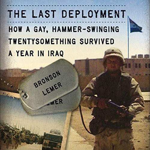 The Last Deployment: How a Gay, Hammer-Swinging Twentysomething Survived a Year in Iraq audiobook cover art