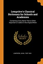 Lemprière's Classical Dictionary for Schools and Academies: Containing Every Name That is Either Important or Useful in th...