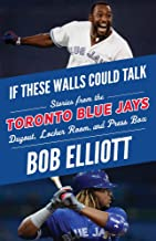 If These Walls Could Talk: Toronto Blue Jays: Stories from the Toronto Blue Jays Dugout, Locker Room, and Press Box
