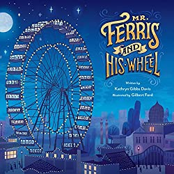Image: Mr. Ferris and His Wheel | Hardcover – Picture Book: 40 pages | by Kathryn Gibbs Davis (Author), Gilbert Ford (Illustrator). Publisher: HMH Books for Young Readers (September 2, 2014)