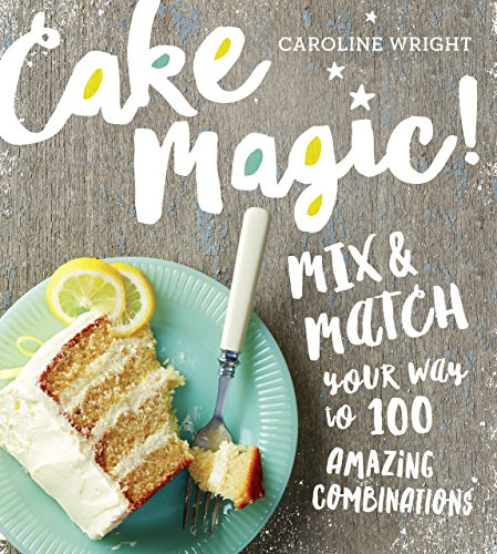 Cake Magic!: Mix & Match Your Way to 100 Amazing Combinations (Peanut Butter Cupcake Recipe With Cake Mix)