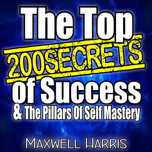 The Top 200 Secrets of Success &The Pillars of Self-Mastery audiobook cover art