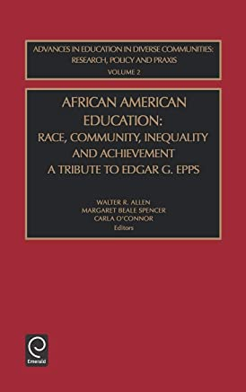 African American Education: Race, Community, Inequality and Achievement/A Tribute to Edgar G Epps