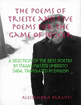 The Poems of Trieste and Five Poems for the Game of Soccer: A Selection of the Best Poetry by Italian Master Umberto Saba, Translated in English (English Edition)