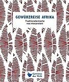 Gewürzreise Afrika : Traditionelle Küche neu interpretiert