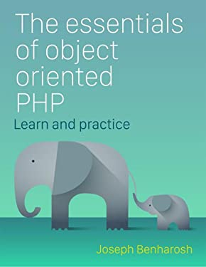 The essentials of Object Oriented PHP: Learn, practice, and apply