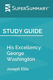 Study Guide: His Excellency: George Washington by Joseph Ellis (SuperSummary)