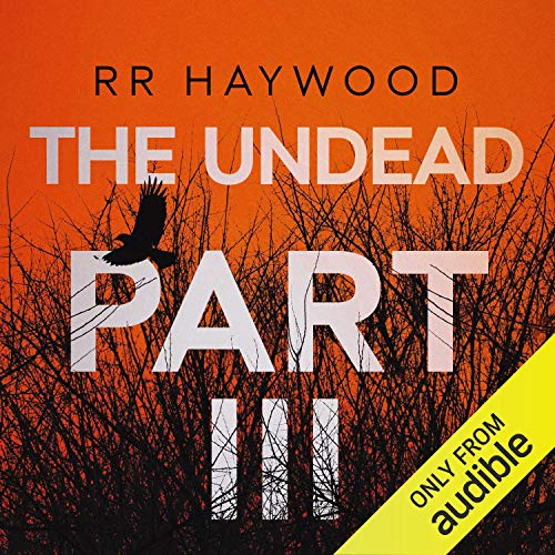 The Undead: Part 3                   By:                                                                                                                                 R R Haywood                               Narrated by:                                                                                                                                 Dan Morgan                      Length: 7 hrs and 53 mins     419 ratings     Overall 4.7