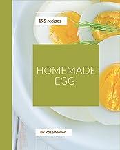 195 Homemade Egg Recipes: Explore Egg Cookbook NOW!