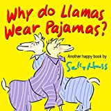 Why do Llamas Wear Pajamas? (Silly Rhyming Bedtime Story/Children's Picture Book About Following Your Heart) (English Edition)