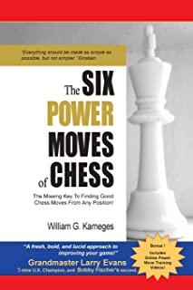 The Six Power Moves of Chess, 3rd Edition: The Missing Key to Finding Good Chess Moves From Any Position!