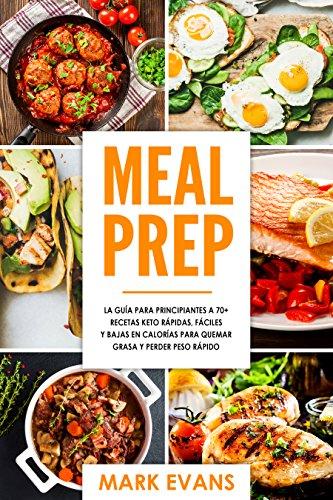 Meal Prep: La guía para principiantes a 70+ recetas Keto rápidas, fáciles y bajas en calorias par