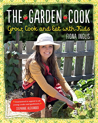 The Garden Cook: Grow, Cook, Eat with Kids (English Edition)