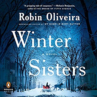 Winter Sisters                   By:                                                                                                                                 Robin Oliveira                               Narrated by:                                                                                                                                 Tavia Gilbert                      Length: 14 hrs and 35 mins     85 ratings     Overall 4.5
