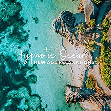 Hypnotic Ocean New Age Relaxations: Collection of New Age Music, Relaxing Sounds of Water, Ocean, White Noise, Nature Songs for Rest & Calm Down