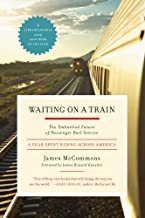 Waiting on a Train: The Embattled Future of Passenger Rail Service A Year Spent Riding Across America