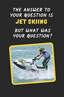 The Answer To You Question Is Jet Skiing But What Was Your Question?: Novelty Lined Notebook Journal To Write In