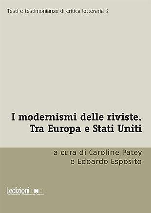 I modernismi delle riviste: Tra Europa e Stati Uniti (Testi e testimonianze di critica letteraria)