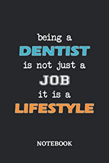 Being a Dentist is not just a Job it is a Lifestyle Notebook: 6x9 inches - 110 blank numbered pages • Greatest Passionate ...