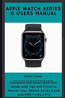 Apple Watch Series 6 Users Manual: Complete and Illustrated User Guide with Tips and Tricks to Master your iWatch Series 6...