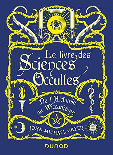 The Book of Occult Sciences - From Alchemy to Wiccanism: From Alchemy to Wiccanism