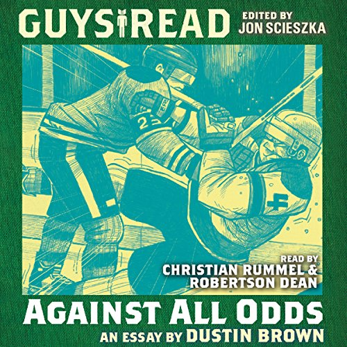 Guys Read: Against All Odds                   By:                                                                                                                                 Dustin Brown                               Narrated by:                                                                                                                                 Christian Rummel,                                                                                        Robertson Dean                      Length: 24 mins     Not rated yet     Overall 0.0