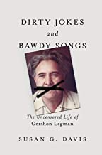 Dirty Jokes and Bawdy Songs: The Uncensored Life of Gershon Legman (Folklore Studies in Multicultural World)