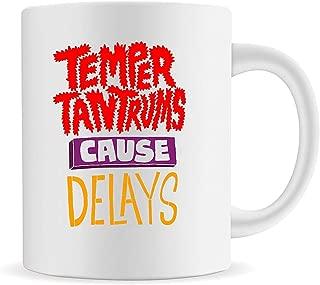 HAPPY MUG, Temper Tantrums Cause Delays Ceramic Coffee Mug Drink Water Funny Mug For Tea Coffee Gift For Him Anniversary Engagement Gift WMUG-411