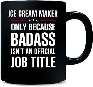 Ice Cream Maker Because Badass Isn't A Job Title Bridal Gift - Mug