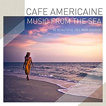 Cafe Americaine - Music from the Sea - 50 Beautiful Del Mar Sounds