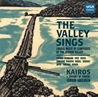 The Valley Sings - Choral Music by Composers of the Hudson Valley [Includes World Premiere Recordings] by Kairos - A Consort of Singers (2013-01-08)