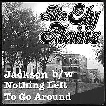 Jackson / Nothing Left to Go Around