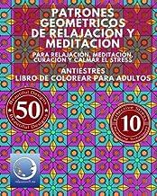 ANTIESTRES Libro De Colorear Para Adultos: Patrones Geométricos De Relajación Y Meditación - Para Relajación, Meditación, ...