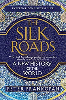 The Silk Roads: A New History of the World by [Peter Frankopan]