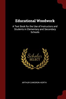 Educational Woodwork: A Text Book for the Use of Instructors and Students in Elementary and Secondary Schools