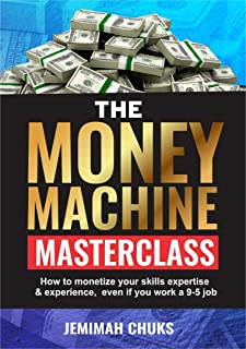 THE MONEY MACHINE MASTERCLASS: How to monetize your skills, expertise and experience, even if you work a 9-5 job.