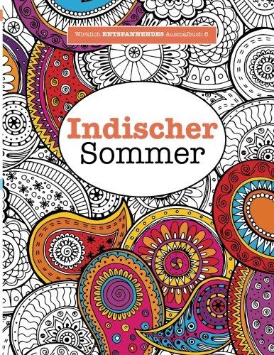 Ausmalbuch für Erwachsene 6: Indischer Sommer (Wirklich ENTSPANNENDE Ausmalbücher, Band 6)